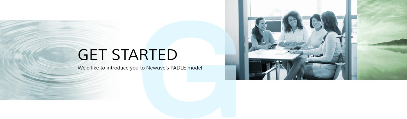 Get Started - we'd like to introduce you to Newave's PADLE Model